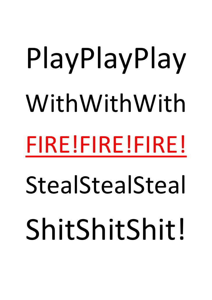 PlayPlayPlay WithWithWith FIRE!FIRE!FIRE! StealStealSteal ShitShitShit!