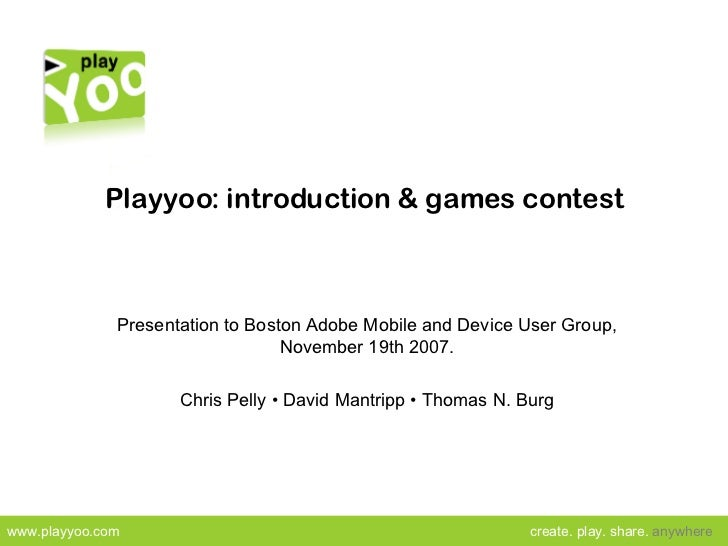 Playyoo: introduction & games contest Presentation to Boston Adobe Mobile and Device User Group, November 19th 2007. Chris...
