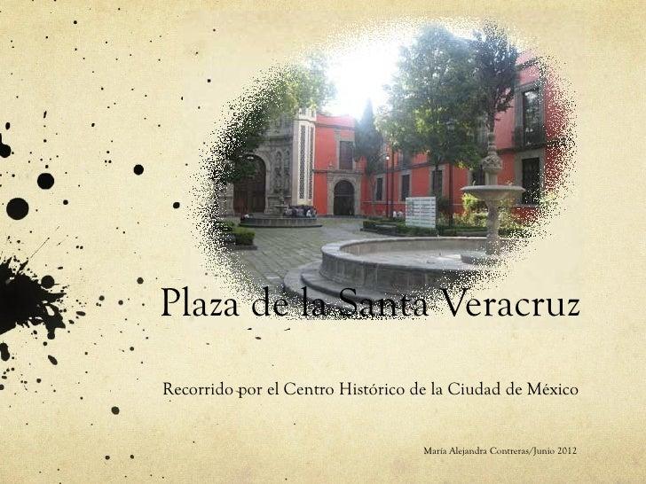 Plaza de la Santa VeracruzRecorrido por el Centro Histórico de la Ciudad de México                                   María...