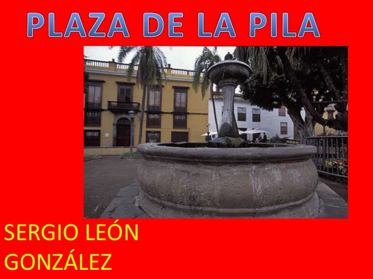PLAZA DE LA PILA<br />SERGIO LEÓN GONZÁLEZ<br />