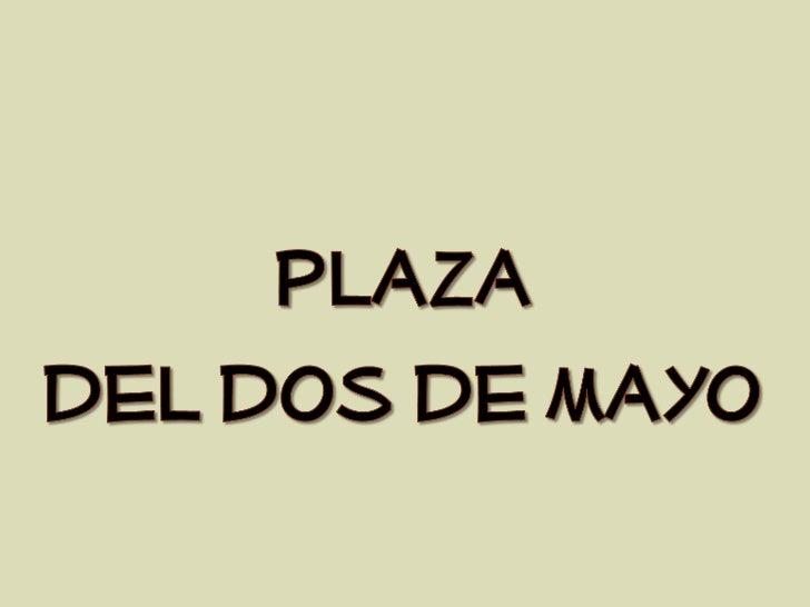 Plaza del dos de mayo ms
