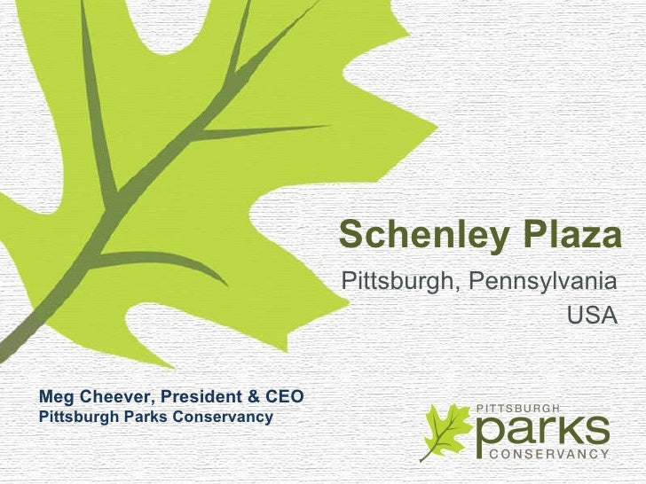 Schenley Plaza <ul><li>Pittsburgh, Pennsylvania </li></ul><ul><li>USA </li></ul>Meg Cheever, President & CEO Pittsburgh Pa...