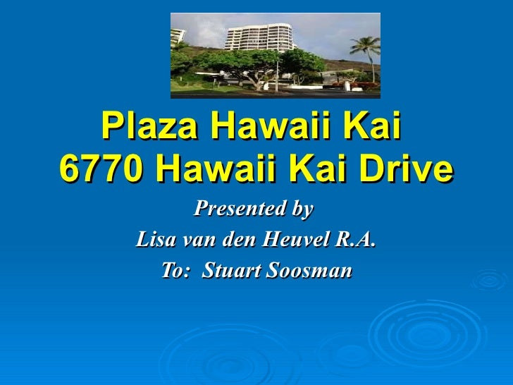 Plaza Hawaii Kai  6770 Hawaii Kai Drive Presented by  Lisa van den Heuvel R.A. To:  Stuart Soosman
