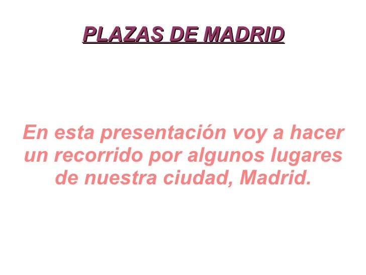 PLAZAS DE MADRID En esta presentación voy a hacer un recorrido por algunos lugares de nuestra ciudad, Madrid.
