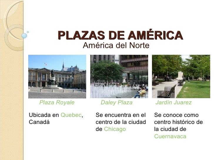 PLAZAS DE AMÉRICA                  América del Norte   Plaza Royale       Daley Plaza          Jardín JuarezUbicada en Que...