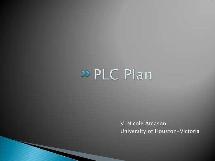 PLC Plan<br />V. Nicole Amason<br />University of Houston-Victoria<br />