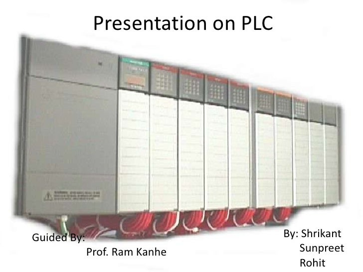 Presentation on PLCGuided By:                          By: Shrikant             Prof. Ram Kanhe           Sunpreet        ...