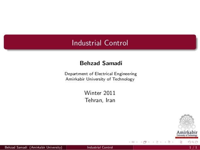 Industrial Control Behzad Samadi Department of Electrical Engineering Amirkabir University of Technology Winter 2011 Tehra...