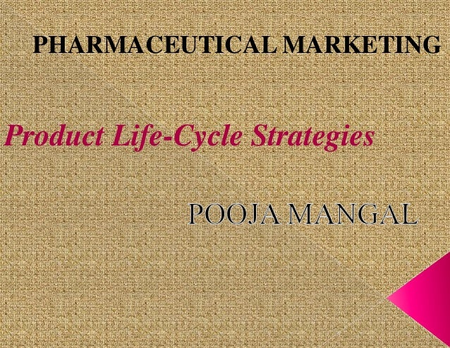 PHARMACEUTICAL MARKETING  Product Life-Cycle Strategies