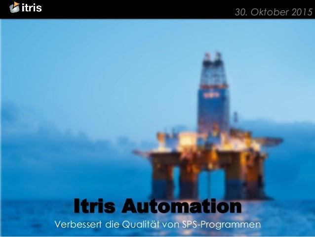 ©2008-2015ItrisAutomationSquareSAS 30. Oktober 2015 Itris Automation Verbessert die Qualität von SPS-Programmen