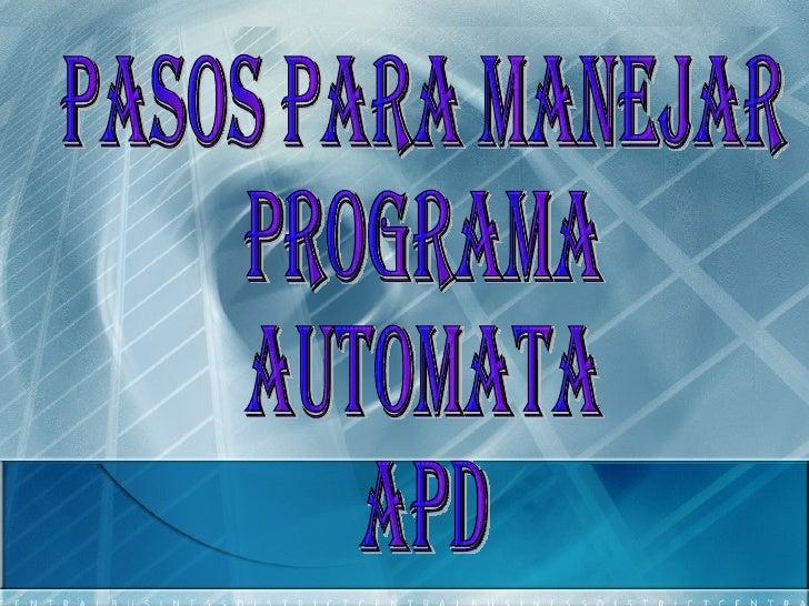 PASOS PARA MANEJAR PROGRAMA AUTOMATA  APD