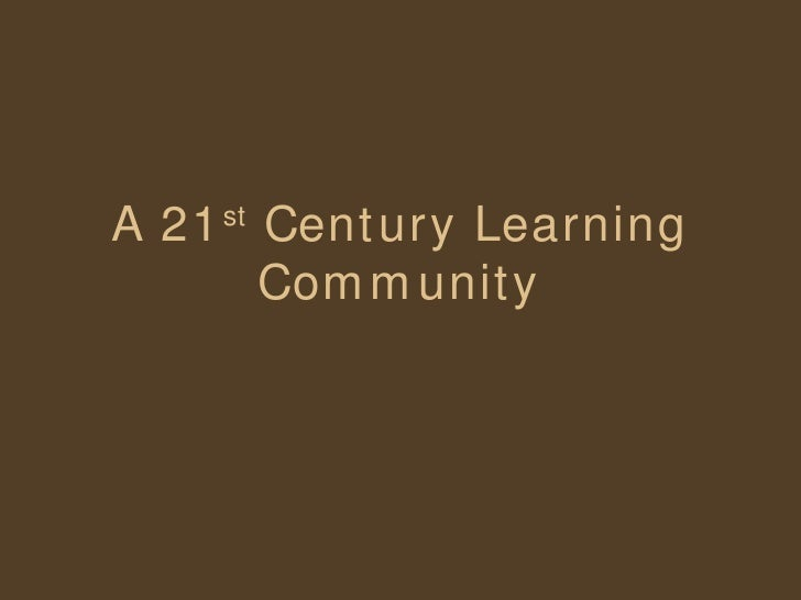 A 21 st  Century Learning Community