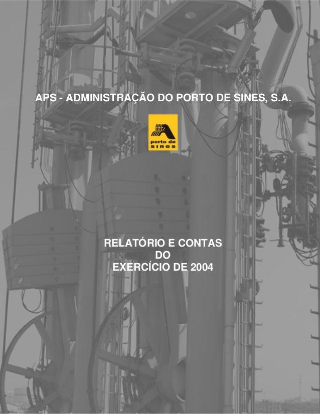APS – Administração do Porto de Sines, S.A. Relatório e Contas do Exercício de 2004 1 APS - ADMINISTRAÇÃO DO PORTO DE SINE...