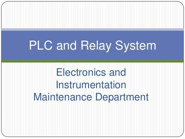 PLC and Relay System Electronics and Instrumentation Maintenance Department
