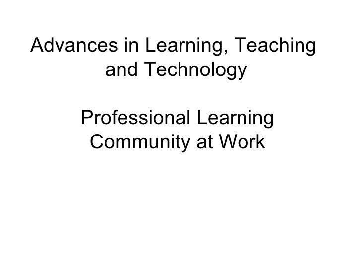 Professional Learning Community at Work Advances in Learning, Teaching and Technology