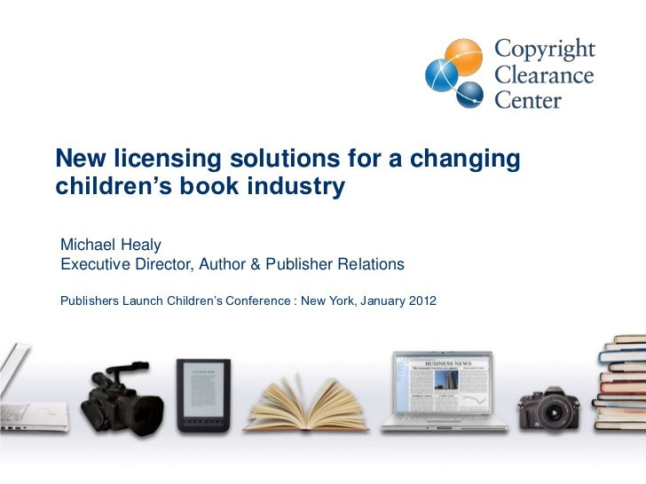 New licensing solutions for a changingchildren's book industryMichael HealyExecutive Director, Author & Publisher Relation...