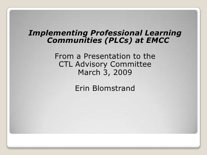 Implementing Professional Learning Communities (PLCs) at EMCC<br />From a Presentation to the<br />CTL Advisory Committee<...