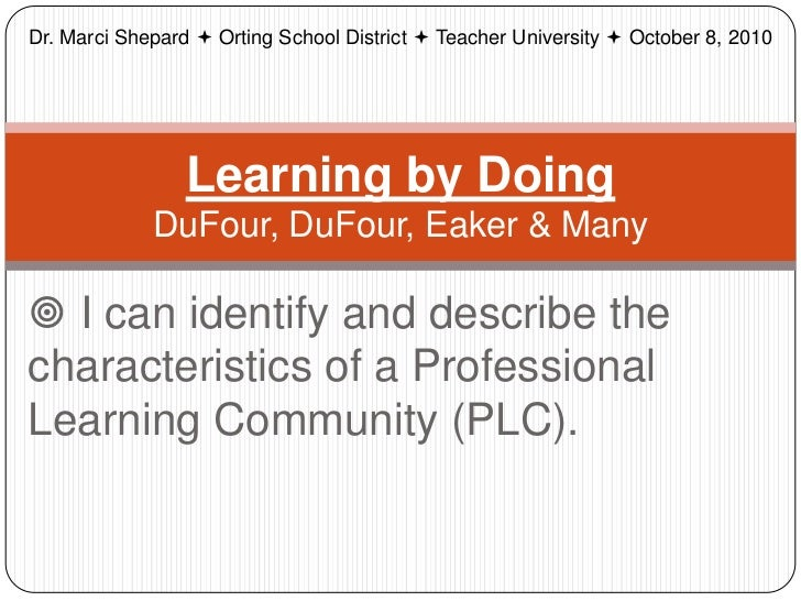 Dr. Marci Shepard  Orting School District  Teacher University  October 8, 2010                 Learning by Doing       ...