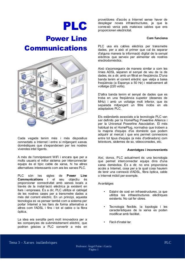 PLC  Power Line  Communications  Cada vegada tenim més i més dispositius  connectats a Internet i entre si mitjançant xarx...