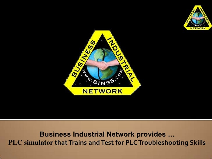 Business Industrial Network provides …PLC simulator that Trains and Test for PLC Troubleshooting Skills