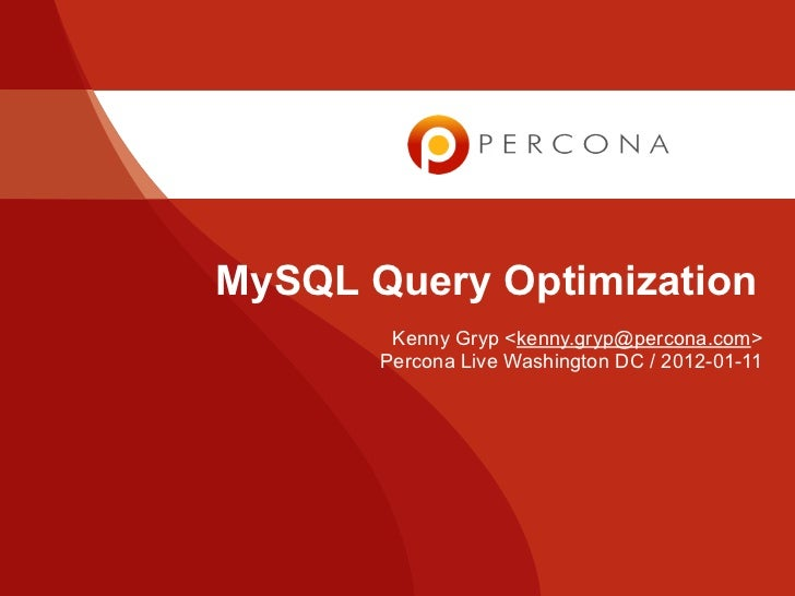 MySQL Query Optimization        Kenny Gryp <kenny.gryp@percona.com>       Percona Live Washington DC / 2012-01-11