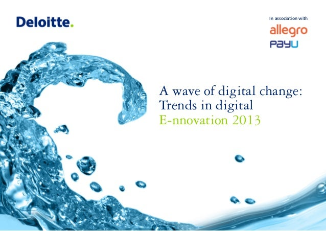 In association with  A wave of digital change: Trends in digital E-nnovation 2013  1
