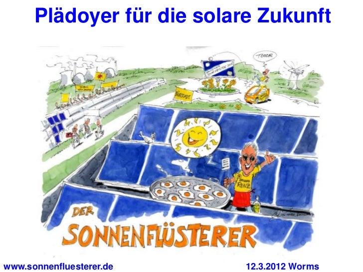Plädoyer für die solare Zukunftwww.sonnenfluesterer.de     12.3.2012 Worms