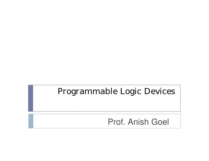 Programmable Logic Devices           Prof. Anish Goel