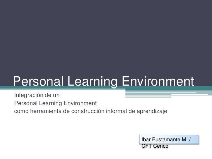Personal LearningEnvironment<br />Personal LearningEnvironment<br />como herramienta de construcción informal de aprendiza...
