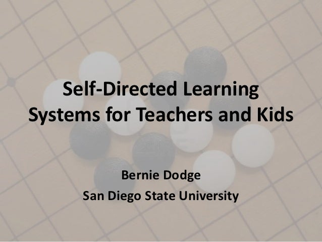 Self-Directed LearningSystems for Teachers and Kids           Bernie Dodge     San Diego State University