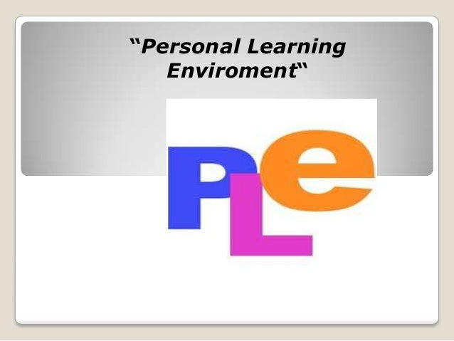 """Personal Learning   Enviroment"""