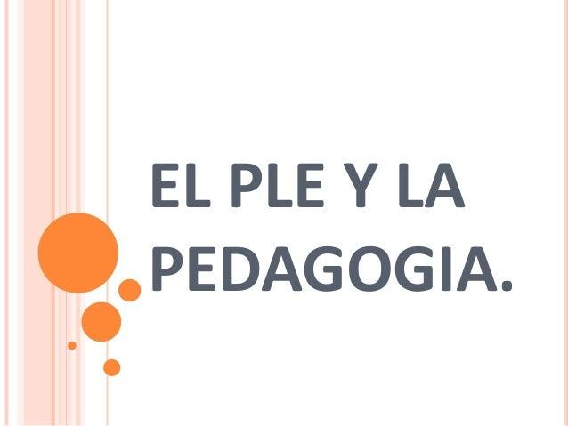 EL PLE Y LA PEDAGOGIA.