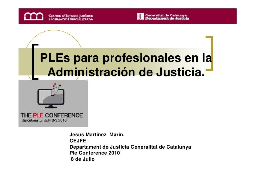 PLEs para profesionales en la  Administración de Justicia.        Jesus Martinez Marin.     CEJFE.     Departament de Just...