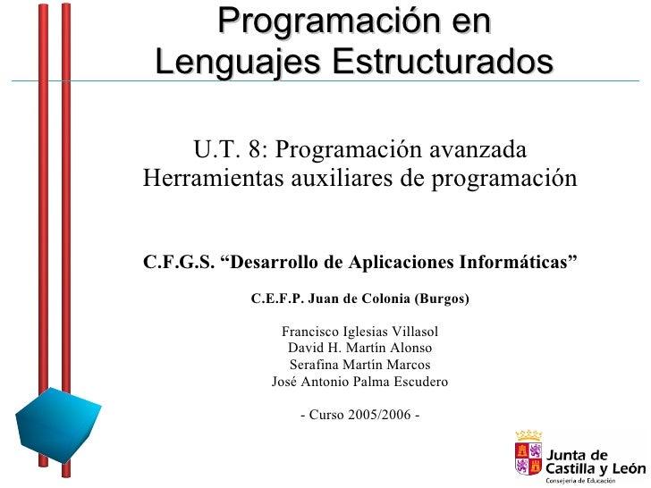 Programación en  Lenguajes Estructurados      U.T. 8: Programación avanzada Herramientas auxiliares de programación   C.F....