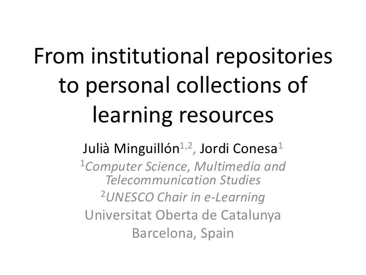 From institutional repositories to personal collections of learning resources<br />Julià Minguillón1,2, Jordi Conesa1<br /...