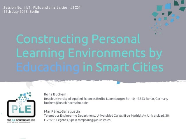 Constructing Personal Learning Environments by Educaching in Smart Cities Ilona Buchem Beuth University of Applied Science...