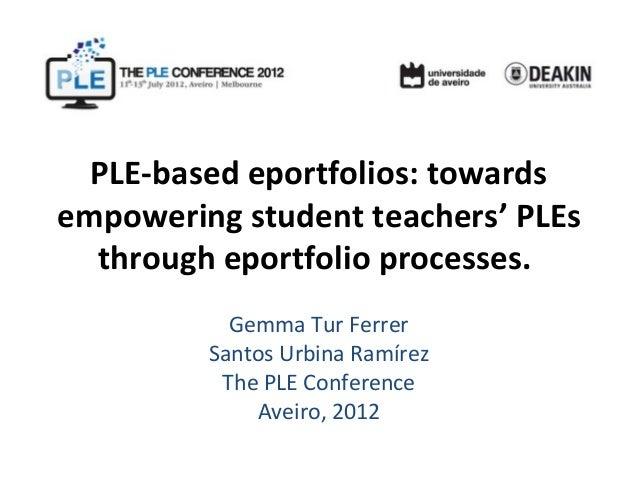 PLE-based eportfolios: towardsempowering student teachers' PLEs  through eportfolio processes.           Gemma Tur Ferrer ...