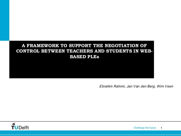 A FRAMEWORK TO SUPPORT THE NEGOTIATION OF CONTROL BETWEEN TEACHERS AND STUDENTS IN PLEs