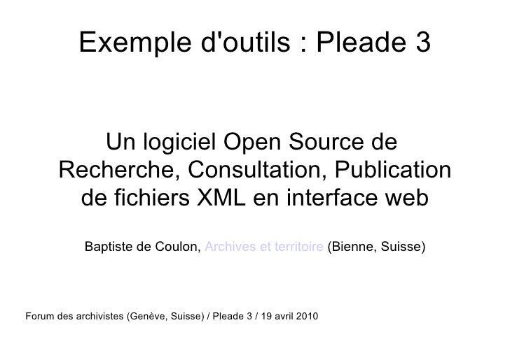 Exemple d'outils : Pleade 3 Un logiciel Open Source de  Recherche, Consultation, Publication de fichiers XML en interface ...