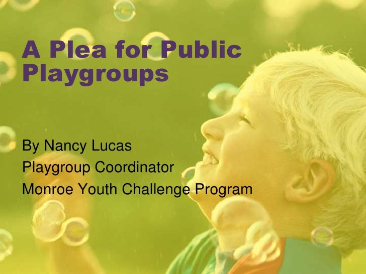 A Plea for Public Playgroups<br />By Nancy Lucas<br />Playgroup Coordinator<br />Monroe Youth Challenge Program<br />