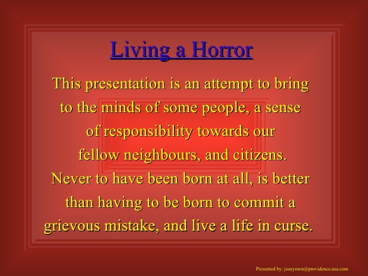 Living a Horror This presentation is an attempt to bring  to the minds of some people, a sense  of responsibility towards ...