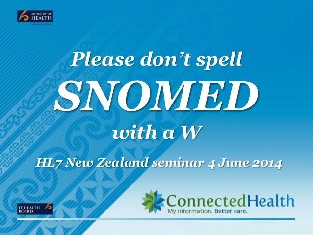 Please don't spell SNOMED with a W HL7 New Zealand seminar 4 June 2014