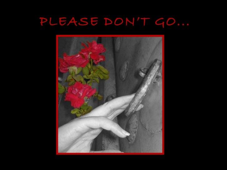 PLEASE DON'T GO...