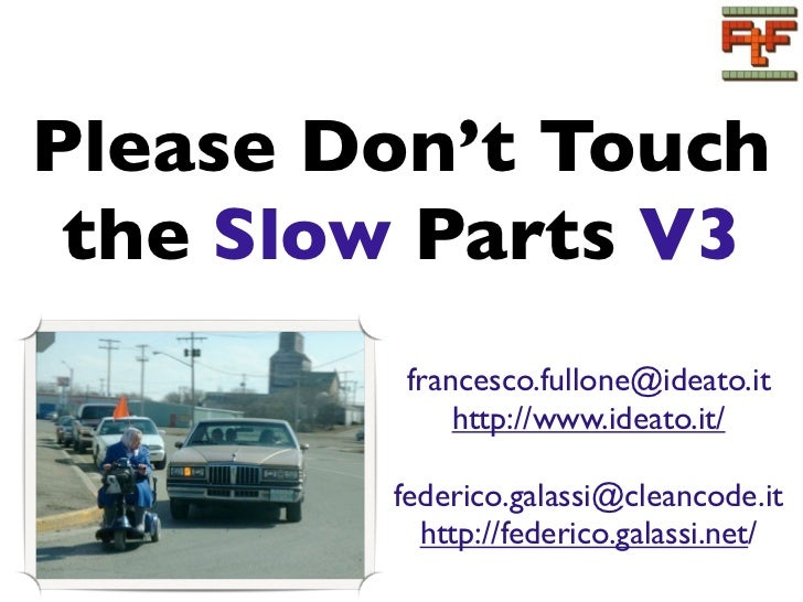 Please Don't Touch the Slow Parts V3         francesco.fullone@ideato.it             http://www.ideato.it/        federico...