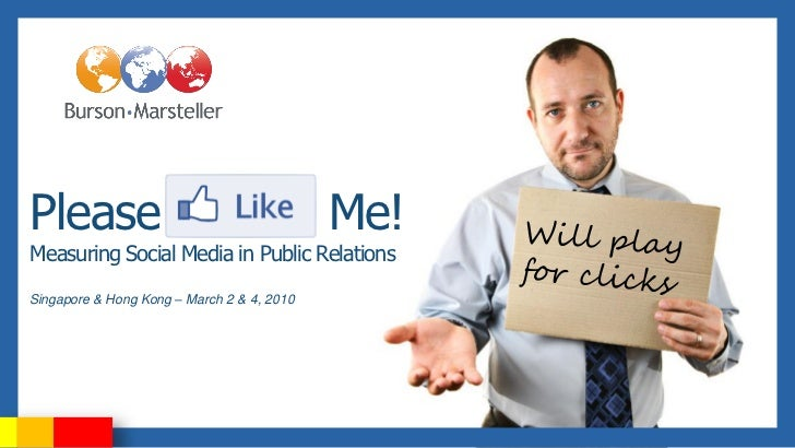 Please                                      Me!Measuring Social Media in Public RelationsSingapore & Hong Kong – March 2 &...