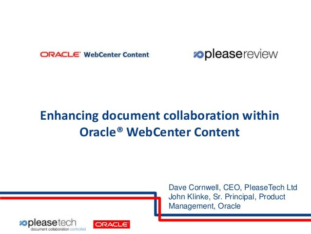 Enhancing document collaboration within Oracle® WebCenter Content  Dave Cornwell, CEO, PleaseTech Ltd John Klinke, Sr. Pri...
