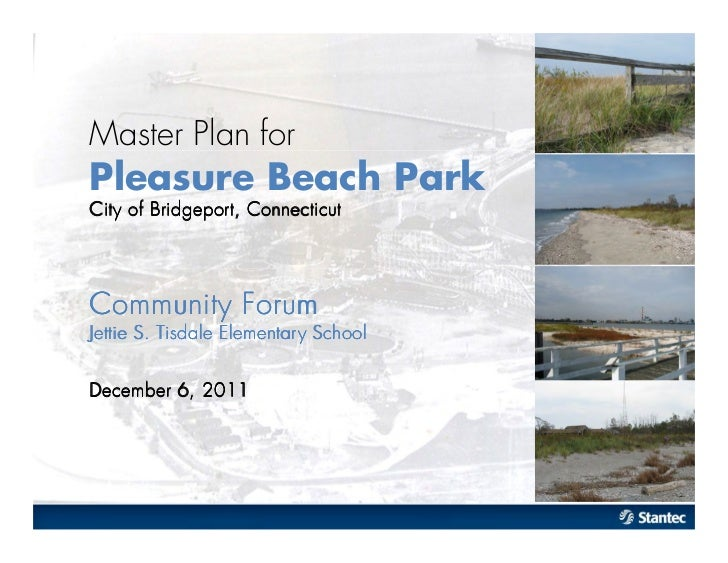 Master Plan forPleasure Beach ParkC i of Bri   ty     dgeport, C onnecticutC om m uni Forum          tyJ e S. Tietti     s...