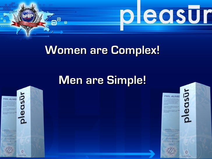 Women are Complex!    Men are Simple!