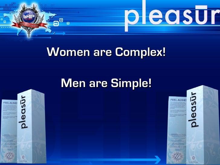 Women are Complex!    Men are Simple!
