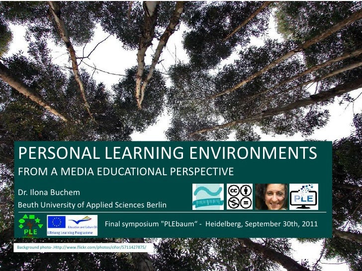 PERSONAL LEARNING ENVIRONMENTS<br />FROM A MEDIA EDUCATIONAL PERSPECTIVE<br />Dr. Ilona Buchem<br />Beuth University of Ap...